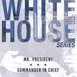 [PDF] [EPUB] White House: Mr. President   Commander in Chief (White House #1-2) Download