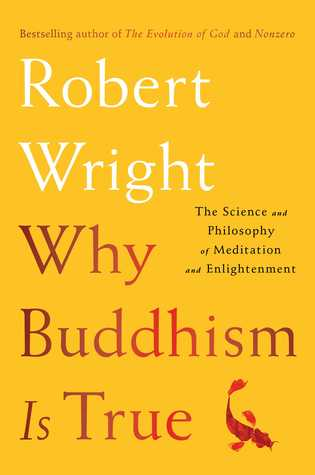 [PDF] [EPUB] Why Buddhism is True: The Science and Philosophy of Meditation and Enlightenment Download by Robert Wright