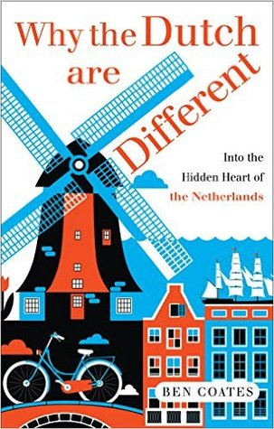 [PDF] [EPUB] Why the Dutch are Different: A Journey into the Hidden Heart of the Netherlands Download by Ben Coates