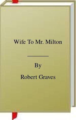 [PDF] [EPUB] Wife To Mr. Milton Download by Robert Graves