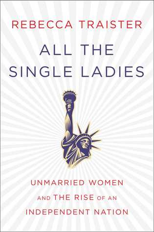 [PDF] [EPUB] All the Single Ladies: Unmarried Women and the Rise of an Independent Nation Download by Rebecca Traister