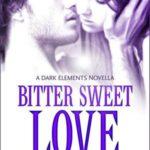 [PDF] [EPUB] Bitter Sweet Love (The Dark Elements, #0.5) Download