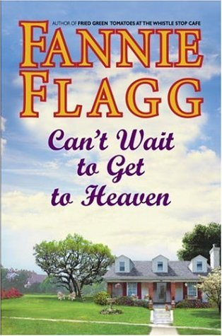 [PDF] [EPUB] Can't Wait to Get to Heaven  (Elmwood Springs, #3) Download by Fannie Flagg