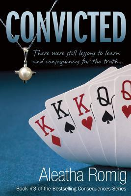 [PDF] [EPUB] Convicted (Consequences, #3) Download by Aleatha Romig