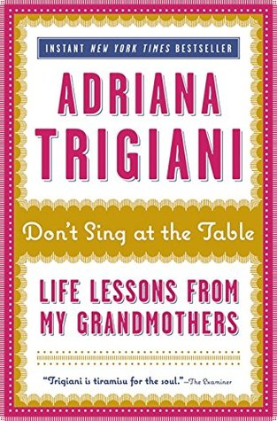 [PDF] [EPUB] Don't Sing at the Table: Life Lessons from My Grandmothers Download by Adriana Trigiani