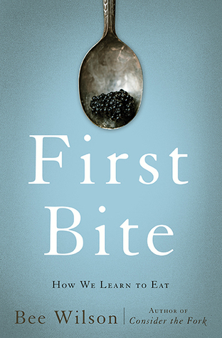 [PDF] [EPUB] First Bite: How We Learn to Eat Download by Bee Wilson