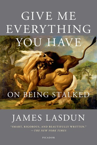 [PDF] [EPUB] Give Me Everything You Have: On Being Stalked Download by James Lasdun