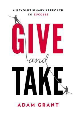[PDF] [EPUB] Give and Take: A Revolutionary Approach to Success Download by Adam M. Grant