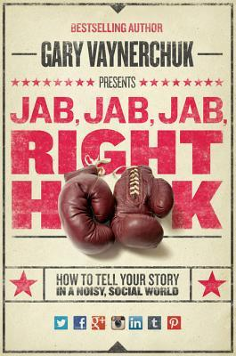 [PDF] [EPUB] Jab, Jab, Jab, Jab, Jab, Right Hook: Connect with Customers Using the New Science of Storytelling Download by Gary Vaynerchuk