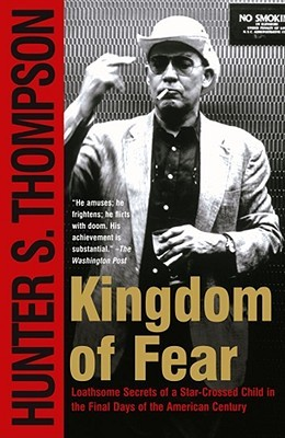 [PDF] [EPUB] Kingdom of Fear: Loathsome Secrets of a Star-Crossed Child in the Final Days of the American Century Download by Hunter S. Thompson