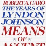 [PDF] [EPUB] Means of Ascent (The Years of Lyndon Johnson, #2) Download