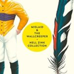 [PDF] [EPUB] Mislaid and The Wallcreeper: The Nell Zink Collection Download
