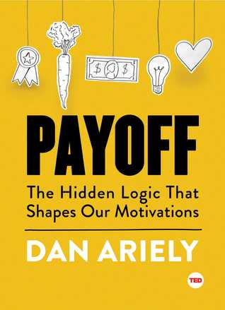 [PDF] [EPUB] Payoff: The Hidden Logic That Shapes Our Motivations Download by Dan Ariely