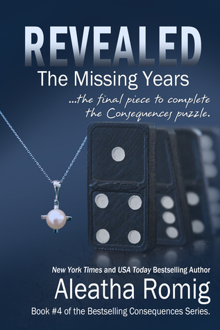 [PDF] [EPUB] Revealed: The Missing Years (Consequences, #4) Download by Aleatha Romig