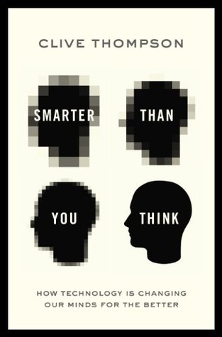 [PDF] [EPUB] Smarter Than You Think: How Technology is Changing Our Minds for the Better Download by Clive Thompson
