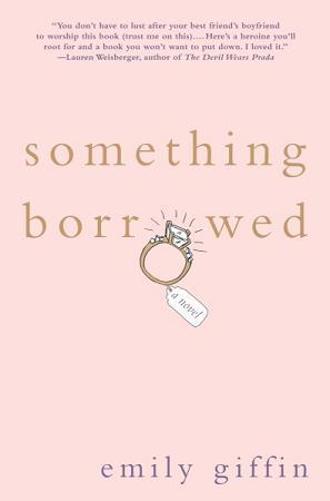 [PDF] [EPUB] Something Borrowed (Darcy and Rachel, #1) Download by Emily Giffin