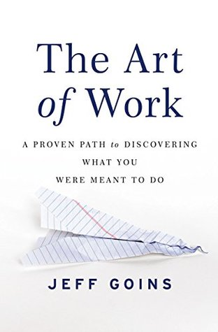 [PDF] [EPUB] The Art of Work: A Proven Path to Discovering What You Were Meant to Do Download by Jeff Goins