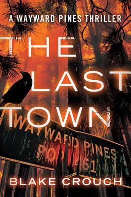 [PDF] [EPUB] The Last Town (Wayward Pines, #3) Download by Blake Crouch