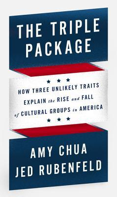 [PDF] [EPUB] The Triple Package: How Three Unlikely Traits Explain the Rise and Fall of Cultural Groups in America Download by Amy Chua