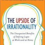 [PDF] [EPUB] The Upside of Irrationality: The Unexpected Benefits of Defying Logic at Work and at Home Download