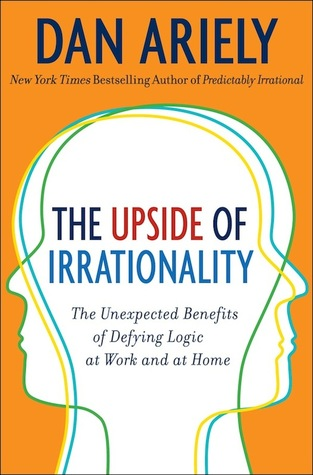 [PDF] [EPUB] The Upside of Irrationality: The Unexpected Benefits of Defying Logic at Work and at Home Download by Dan Ariely