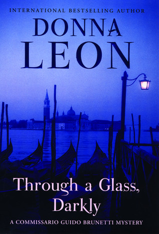 [PDF] [EPUB] Through a Glass, Darkly (Commissario Brunetti, #15) Download by Donna Leon