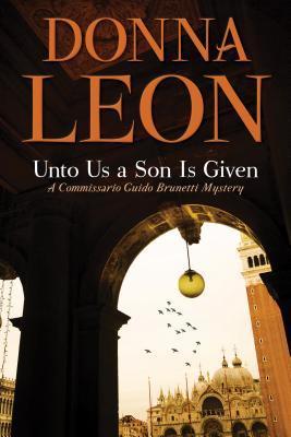 [PDF] [EPUB] Unto Us a Son Is Given (Commissario Brunetti, #28) Download by Donna Leon