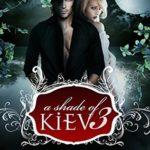 [PDF] [EPUB] A Shade of Kiev 3 (A Shade of Kiev, #3) Download
