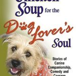 [PDF] [EPUB] Chicken Soup for the Dog Lover's Soul: Stories of Canine Companionship, Comedy and Courage (Chicken Soup for the Soul) Download