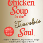 [PDF] [EPUB] Chicken Soup for the Traveler's Soul: Stories of Adventure, Inspiration and Insight to Celebrate the Spirit of Travel Download