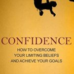 [PDF] [EPUB] Confidence: How to Overcome Your Limiting Beliefs and Achieve Your Goals Download