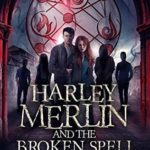 [PDF] [EPUB] Harley Merlin and the Broken Spell (Harley Merlin, #5) Download