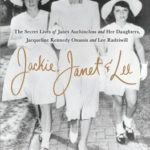 [PDF] [EPUB] Jackie, Janet and Lee: The Secret Lives of Janet Auchincloss and Her Daughters, Jacqueline Kennedy Onassis and Lee Radziwill Download
