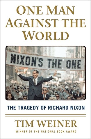 [PDF] [EPUB] One Man Against the World: The Tragedy of Richard Nixon Download by Tim Weiner
