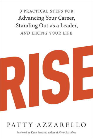 [PDF] [EPUB] Rise: 3 Practical Steps for Advancing Your Career, Standing Out as a Leader, and Liking Your Life Download by Patty Azzarello