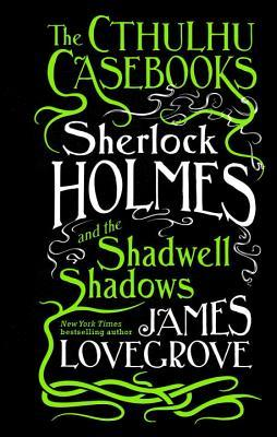 [PDF] [EPUB] Sherlock Holmes and the Shadwell Shadows (The Cthulhu Casebooks, #1) Download by James Lovegrove
