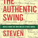 [PDF] [EPUB] The Authentic Swing: Notes From the Writing of a First Novel Download