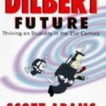 [PDF] [EPUB] The Dilbert Future: Thriving on Stupidity in the 21st Century Download