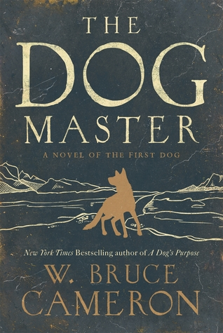 [PDF] [EPUB] The Dog Master: A Novel of the First Dog Download by W. Bruce Cameron