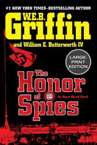 [PDF] [EPUB] The Honor of Spies (Honor Bound, #5) Download by W.E.B. Griffin