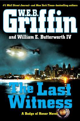 [PDF] [EPUB] The Last Witness (Badge of Honor, #11) Download by W.E.B. Griffin