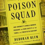 [PDF] [EPUB] The Poison Squad: One Chemist's Single-Minded Crusade for Food Safety at the Turn of the Twentieth Century Download