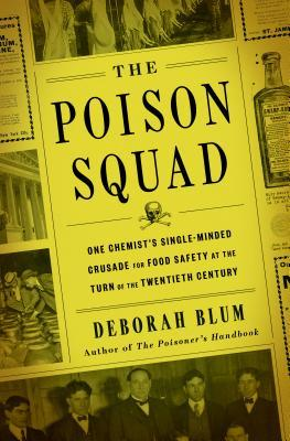[PDF] [EPUB] The Poison Squad: One Chemist's Single-Minded Crusade for Food Safety at the Turn of the Twentieth Century Download by Deborah Blum
