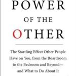 [PDF] [EPUB] The Power of the Other: The startling effect other people have on you, from the boardroom to the bedroom and beyond-and what to do about it Download