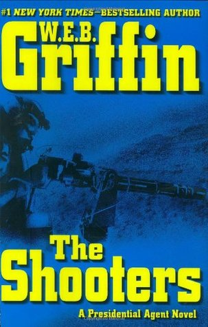 [PDF] [EPUB] The Shooters (Presidential Agent, #4) Download by W.E.B. Griffin