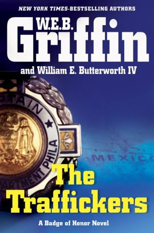 [PDF] [EPUB] The Traffickers (Badge of Honor, #9) Download by W.E.B. Griffin