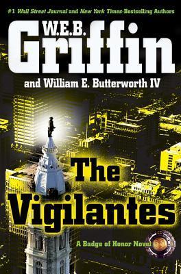 [PDF] [EPUB] The Vigilantes (Badge Of Honor, #10) Download by W.E.B. Griffin