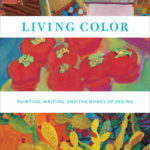 [PDF] [EPUB] Living Color: Painting, Writing, and the Bones of Seeing Download