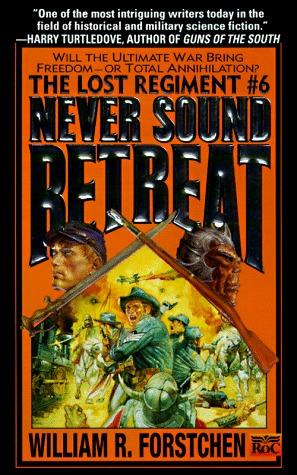 [PDF] [EPUB] Never Sound Retreat (Lost Regiment #6) Download by William R. Forstchen