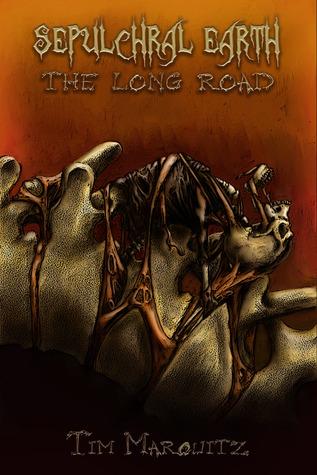 [PDF] [EPUB] Sepulchral Earth: The Long Road Download by Tim Marquitz